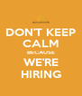DON'T KEEP CALM BECAUSE WE'RE HIRING - Personalised Poster A4 size