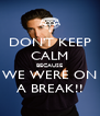DON'T KEEP CALM BECAUSE WE WERE ON A BREAK!! - Personalised Poster A4 size