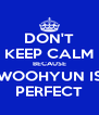 DON'T KEEP CALM BECAUSE WOOHYUN IS PERFECT - Personalised Poster A4 size