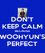 DON'T KEEP CALM BECAUSE WOOHYUN'S PERFECT - Personalised Poster A4 size