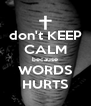 don't KEEP CALM because WORDS HURTS - Personalised Poster A4 size