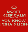 DON'T KEEP CALM BECAUSE YOU KNOW KIRSHA'S LIEING - Personalised Poster A4 size
