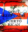 DON'T KEEP CALM BECAUSE YOU'RE PUERTO RICAN - Personalised Poster A4 size