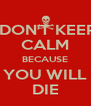DON'T KEEP CALM BECAUSE YOU WILL DIE - Personalised Poster A4 size