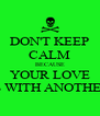 DON'T KEEP CALM BECAUSE YOUR LOVE IS WITH ANOTHER - Personalised Poster A4 size