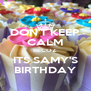 DON'T KEEP CALM BECOZ ITS SAMY'S BIRTHDAY - Personalised Poster A4 size