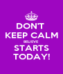 DON'T  KEEP CALM BELIEVE STARTS TODAY! - Personalised Poster A4 size