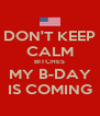 DON'T KEEP CALM BITCHES MY B-DAY IS COMING - Personalised Poster A4 size