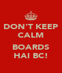 DON'T KEEP CALM  BOARDS HAI BC! - Personalised Poster A4 size
