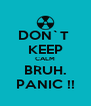 DON`T  KEEP CALM BRUH. PANIC !! - Personalised Poster A4 size