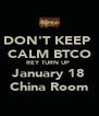 DON'T KEEP  CALM BTCO REY TURN UP  January 18 China Room - Personalised Poster A4 size