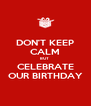 DON'T KEEP CALM BUT  CELEBRATE OUR BIRTHDAY - Personalised Poster A4 size