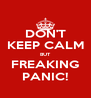 DON'T KEEP CALM BUT FREAKING PANIC! - Personalised Poster A4 size
