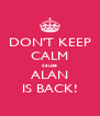 DON'T KEEP CALM cause ALAN IS BACK! - Personalised Poster A4 size