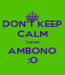 DON'T KEEP CALM 'cause AMBONO :O - Personalised Poster A4 size