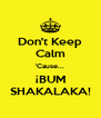 Don't Keep Calm 'Cause... ¡BUM SHAKALAKA! - Personalised Poster A4 size