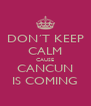 DON´T KEEP CALM CAUSE CANCUN IS COMING - Personalised Poster A4 size