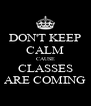 DON'T KEEP CALM CAUSE CLASSES ARE COMING - Personalised Poster A4 size