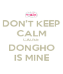 DON'T KEEP CALM CAUSE  DONGHO IS MINE - Personalised Poster A4 size