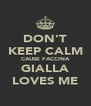 DON'T KEEP CALM CAUSE FACCINA GIALLA LOVES ME - Personalised Poster A4 size