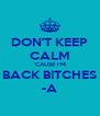 DON'T KEEP CALM 'CAUSE I'M BACK BITCHES -A - Personalised Poster A4 size