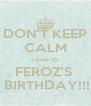 DON'T KEEP CALM cause it's FEROZ'S   BIRTHDAY!!! - Personalised Poster A4 size