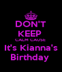 DON'T KEEP  CALM CAUSE  It's Kianna's Birthday  - Personalised Poster A4 size