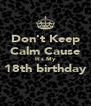 Don't Keep Calm Cause It's My 18th birthday  - Personalised Poster A4 size