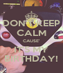 DON'T KEEP CALM CAUSE' IT'S MY BIRTHDAY! - Personalised Poster A4 size