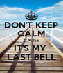 DON'T KEEP CALM CAUSE IT'S MY  LAST BELL - Personalised Poster A4 size