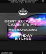 DON'T KEEP CALM CAUSE IT'S MY  MOTHAFUCKING BIRTHDAY BITCHES - Personalised Poster A4 size