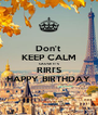 Don't KEEP CALM  CAUSE IT'S RIRI'S HAPPY BIRTHDAY - Personalised Poster A4 size