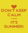 DON'T KEEP CALM 'cause IT'S SUMMER! - Personalised Poster A4 size
