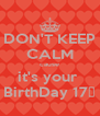 DON'T KEEP CALM cause it's your  BirthDay 17♥ - Personalised Poster A4 size