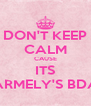 DON'T KEEP CALM CAUSE ITS CARMELY'S BDAY - Personalised Poster A4 size