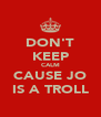 DON'T KEEP CALM CAUSE JO IS A TROLL - Personalised Poster A4 size