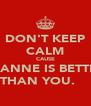 DON'T KEEP CALM CAUSE LEANNE IS BETTER THAN YOU.     - Personalised Poster A4 size