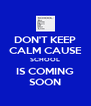 DON'T KEEP CALM CAUSE SCHOOL IS COMING SOON - Personalised Poster A4 size