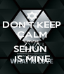 DON'T KEEP CALM CAUSE  SEHUN  IS MINE - Personalised Poster A4 size