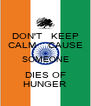 DON'T   KEEP CALM    CAUSE SOMEONE DIES OF HUNGER - Personalised Poster A4 size