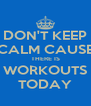 DON'T KEEP CALM CAUSE THERE IS WORKOUTS TODAY - Personalised Poster A4 size