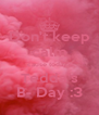 Don't keep calm cause today's Tedda's B- Day :3 - Personalised Poster A4 size