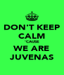 DON'T KEEP CALM 'CAUSE WE ARE JUVENAS - Personalised Poster A4 size