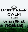 DON'T KEEP CALM 'CAUSE WINTER IS COMING - Personalised Poster A4 size