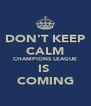 DON'T KEEP CALM CHAMPIONS LEAGUE IS  COMING - Personalised Poster A4 size