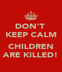 DON'T  KEEP CALM  CHILDREN ARE KILLED! - Personalised Poster A4 size
