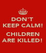 DON'T  KEEP CALM!  CHILDREN ARE KILLED! - Personalised Poster A4 size