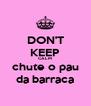 DON'T KEEP CALM chute o pau da barraca - Personalised Poster A4 size