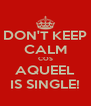 DON'T KEEP CALM COS AQUEEL IS SINGLE! - Personalised Poster A4 size
