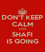 DON'T KEEP CALM COS SHAFI IS GOING - Personalised Poster A4 size